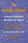 The Wellness Project: A Rocket Scientist's Blueprint For Health - Roy Mankovitz