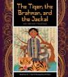 The Tiger, the Brahman, and the Jackal: An Indian Folktale - J. York, Jill Dubin