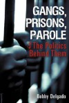 Gangs, Prisons, Parole $ the Politics Behind Them - Bobby Delgado