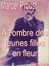 À l'ombre des jeunes filles en fleur (Within a Budding Grove) - Marcel Proust