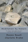 Meditation by Nature: For Those Times When You Seek Solid Ground - Bonnie Howard Howell, Charlotte Brahm