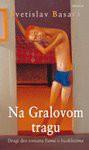 Na gralovom tragu : drugi deo romana Fama o biciklistima - Svetislav Basara