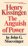 Henry Kissinger: The Anguish of Power - John G. Stoessinger, Stephen Weidenborner