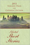 2012 Tuscany Prize for Catholic Fiction - Selected Short Stories - Joseph O'Brien