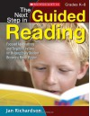 The Next Step in Guided Reading: Focused Assessments and Targeted Lessons for Helping Every Student Become a Better Reader - Jan Richardson