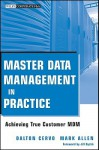 Master Data Management in Practice: Achieving True Customer MDM (Wiley Corporate F&A) - Dalton Cervo, Mark Allen, Jill Dyché