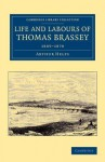 Life and Labours of Thomas Brassey: 1805 1870 - Arthur Helps