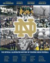 The Official Illustrated History of Fighting Irish Football - Joe Montana, Johnny Lattner, Bill Fischer, Bob Williams, Paul Hornung, Mike Townsend, Dave Casper, Brady Quinn, Johnny Lujack, Luther Bradley, Ken MacAfee, Ross Browner, Joe Theismann, Bob Crable, Reggie Brooks, Tony Rice, John Huarte, Murray Sperber, Bob Golic