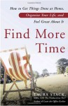 Find More Time: How to Get Things Done at Home, Organize Your Life, and Feel Great About It - Laura Stack
