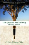 The Pagan Anthology of Short Fiction: 13 Prize Winning Tales - Llewellyn Publications, Alex Bledsoe, Linda Steele, Sophie Mouette, Diana L. Paxson, Deborah Blake, Paula R. Stiles, Vylar Kaftan, Eugue Foster, C.S. MacCath, Ashley Lynn Waldron, A.C. Fisher Aldag, Melodie Bolt
