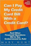 Can I Pay My Credit Card Bill with a Credit Card?: And Other Financial Questions We're Too Embarrassed to Ask! - Mary Hunt