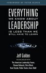 Everything We Know About Leadership: Is Less Than We Still Have To Learn - Jeff Golden, Sharon Babcock, Chris Block, Kent Snyder, Robin Teater, Anne Udall, Peter Block