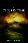 A Cross in Time - Richard Black, Donna Pearlman