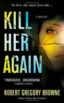 Kill Her Again - Robert Gregory Browne
