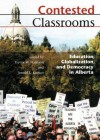 Contested Classrooms: Education, Globalization, and Democracy in Alberta - Trevor Harrison, Jerrold Kachur