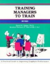 Training Managers to Train: A Practical Guide to Improving Employee Performance - Herman Zaccarelli, Michael G. Crisp