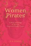 Women Pirates: A Brief Anthology of Thirteen Notorious Female Pirates - F.O. Steele