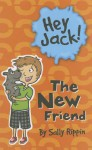 The New Friend (Hey Jack!) - Sally Rippin