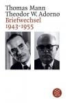 Briefwechsel 1943 - 1955. - Theodor W. Adorno, Thomas Mann, Christoph Gödde