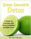 The Green Smoothie Detox Guide - A Guide for Cleansing with Green Smoothies and Raw Foods (Health and Wellness) - Tracy Russell