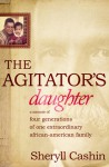 The Agitator's Daughter: A Memoir of Four Generations of One Extraordinary African-American Family - Sheryll Cashin