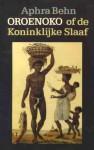 Oroenoko, of De koninklijke slaaf - Aphra Behn, Albert Helman
