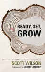 Ready, Set Grow!: Three Conversations That Will Bring Lasting Growth to Your Church - Scott Wilson