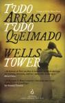 Tudo arrasado tudo queimado - Wells Tower, Helder Moura Pereira