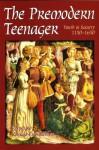 The Premodern Teenager: Youth In Society, 1150 1650 - Konrad Eisenbichler