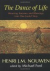 The Dance of Life: Weaving Sorrows and Blessings Into One Joyful Step - Henri J.M. Nouwen, Michael Ford
