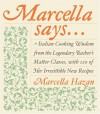 Marcella Says...: Italian Cooking Wisdom from the Legendary Teacher's Master Classes, with 120 of Her Irresistible New Recipes - Marcella Hazan, Victor Hazan
