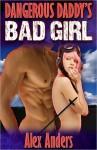 Dangerous Daddy's Bad Girl - Alex Anders