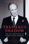 Trudeau's Shadow: The Life and Legacy of Pierre Elliott Trudeau - Andrew Cohen, J.L. Granatstein