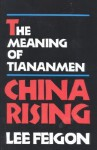 China Rising: The Meaning of Tiananmen - Lee Feigon