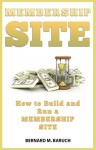 How to Build and Run a Membership Site: Membership Site - B Baruch