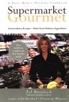 Supermarket Gourmet - Jyl Steinback