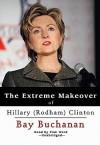 The Extreme Makeover of Hillary (Rodham) Clinton - Bay Buchanan, Pam Ward