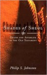 Shades of Sheol: Death and Afterlife in the Old Testament - Philip S. Johnston