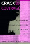 Cracked Coverage: Television News, The Anti-Cocaine Crusade, and the Reagan Legacy - Jimmie L. Reeves, Richard Campbell