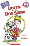 Dottie and the Dog Show (The Pooches of Peppermint Park, Level 2) - Teddy Slater, Arthur Howard