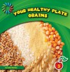Your Healthy Plate: Grains - Katie Marsico