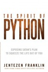 The Spirit of Python: Exposing Satan's Plan to Squeeze the Life Out of You - Jentezen Franklin