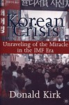 Korean Crisis: Unraveling of the Miracle in the IMF Era - Donald Kirk