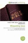 Misquoting Jesus - Frederic P. Miller, Agnes F. Vandome, John McBrewster