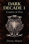 Dark Decade 1: Coming of Evil - Daniel Harris