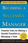 Becoming a Successful Manager: Powerful Tools for Making a Smooth Transition to Managing a Team - J. Robert Parkinson, Gary Grossman