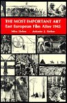 The Most Important Art: Soviet and East European Film After 1945 - Mira Liehm, Antonín J. Liehm, Antonin Liehm