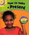 How to Make a Present - Paul Humphrey, Chris Fairclough