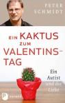Ein Kaktus zum Valentinstag: Ein Autist und die Liebe (German Edition) - Peter Schmidt