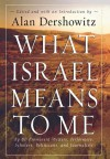 What Israel Means to Me: By 80 Prominent Writers, Performers, Scholars, Politicians, and Journalists - Alan M. Dershowitz